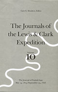 The Journals of the Lewis and Clark Expedition, Volume 10: The Journal of Patrick Gass, May 14, 1804 – September 23, 1806