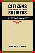 Citizens More Than Soldiers: The Kentucky Militia and Society in the Early Republic (Studies in War, Society, and the Military) Cover