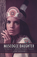 Muscogee Daughter: My Sojourn to the Miss America Pageant (American Indian Lives) Cover