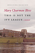 This Is Not the Ivy League A Memoir