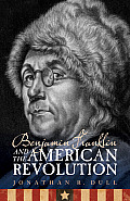 Benjamin Franklin & The American Revolution by Jonathan R. Dull