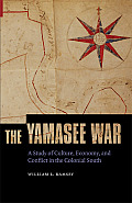 The Yamasee War: A Study of Culture, Economy, and Conflict in the Colonial South