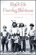 Black Elk & Flaming Rainbow Personal Memories of the Lakota Holy Man & John Neihardt