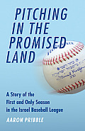 Pitching in the Promised Land: A Story of the First and Only Season in the Israel Baseball League Cover