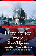 Deterrence Through Strength: British Naval Power and Foreign Policy Under Pax Britannica (Studies in War, Society, and the Military) Cover