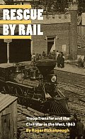 Rescue by Rail: Troop Transfer and the Civil War in the West, 1863