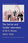 The Settler and Soldier Interviews of Eli S. Ricker, 1903-1919