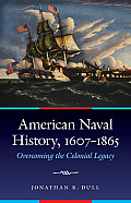 American Naval History, 1607-1865: Overcoming the Colonial Legacy (Studies in War, Society, and the Military) Cover