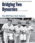 Bridging Two Dynasties The 1947 New York Yankees