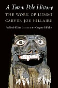 A Totem Pole History: The Work Of Lummi Carver Joe Hillaire (Studies In The Anthropology Of North American... by Pauline Hillaire