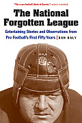 National Forgotten League Entertaining Stories & Observations from Pro Footballs First Fifty Years