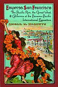 Empress San Francisco: The Pacific Rim, the Great West, and California at the Panama-Pacific International Exposition