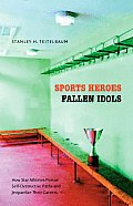 Sports Heroes Fallen Idols How Star Athletes Pursue Self Destructive Paths & Jeopardize Their Careers