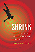 Shrink: a Cultural History of Psychoanalysis in America (13 Edition)
