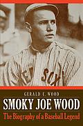 Smoky Joe Wood: The Biography of...