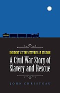 Incident at the Otterville Station: A Civil War Story of Slavery and Rescue