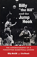 "Billy ""The Hill"" and the Jump Hook: The Autobiography of a Forgotten Basketball Legend"