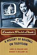 Center Field Shot A History of Baseball on Television