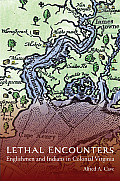 Lethal Encounters: Englishmen and Indians in Colonial Virginia