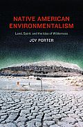 Native American Environmentalism: Land, Spirit, and the Idea of Wilderness