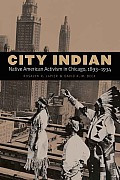 City Indian Native American Activism in Chicago 1893 1934
