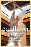 Sunflower Justice: A New History of the Kansas Supreme Court