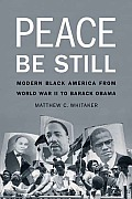 Peace Be Still: Modern Black America from World War II to Barack Obama