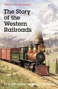 Story of the Western Railroads: From 1852 Through the Reign of the Giants
