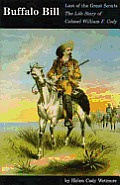 Buffalo Bill Last of the Great Scouts The Life Story of Colonel William F Cody