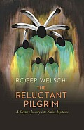 The Reluctant Pilgrim: A Skeptic's Journey Into Native Mysteries