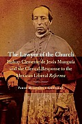 The Lawyer of the Church: Bishop Clemente de Jesus Munguia and the Clerical Response to the Mexican Liberal Reforma
