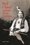 Red Cloud & the Sioux Problem