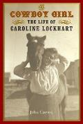 The Cowboy Girl: The Life of Caroline Lockhart (Women in the West)