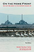 On the Home Front: The Cold War Legacy of the Hanford Nuclear Site Cover