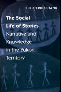 The Social Life of Stories: Narrative & Knowledge in the Yukon Territory Cover
