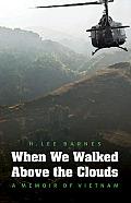 When We Walked Above the Clouds A Memoir of Vietnam