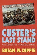 Custer's Last Stand: The Anatomy of an American Myth