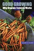 Good Growing : Why Organic Farming Works (05 Edition)