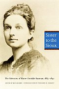 Sister to the Sioux Second Edition The Memoirs of Elaine Goodale Eastman 1885 1891