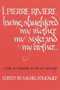 I, Pierre Riviere, Having Slaughtered My Mother, My Sister, and My Brother--: A Case of Parricide in the 19th Century Cover