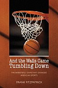 And the Walls Came Tumbling Down : the Basketball Game That Changed American Sports (99 Edition) Cover