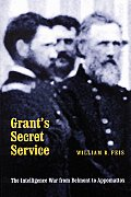 Grants Secret Service The Intelligence War from Belmont to Appomattox