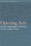Opening Acts: Narrative Beginnings in Twentieth-Century Feminist Fiction (Frontiers of Narrative)