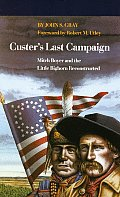 Custers Last Campaign Mitch Boyer & the Little Bighorn Reconstructed