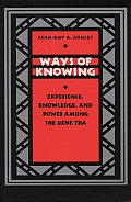 Ways of Knowing: Experience, Knowledge, and Power Among the Dene Tha