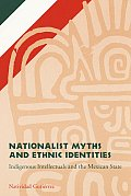 Nationalists Myths & Ethnic Identities Indigenous Intellectuals & the Mexican State