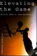 Elevating The Game Black Men & Basketbal
