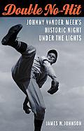Double No Hit Johnny Vander Meers Historic Night Under the Lights