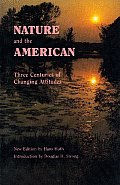 Nature & the American Three Centuries of Changing Attitudes Second Edition