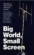 Big World Small Screen The Role of Television in American Society